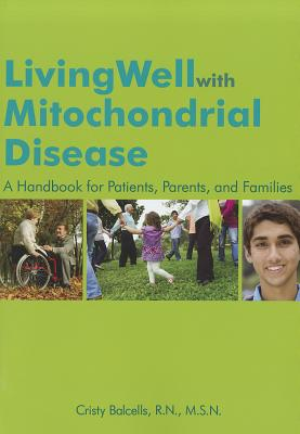 Living Well With Mitochondrial Disease By Balcells, Cristy